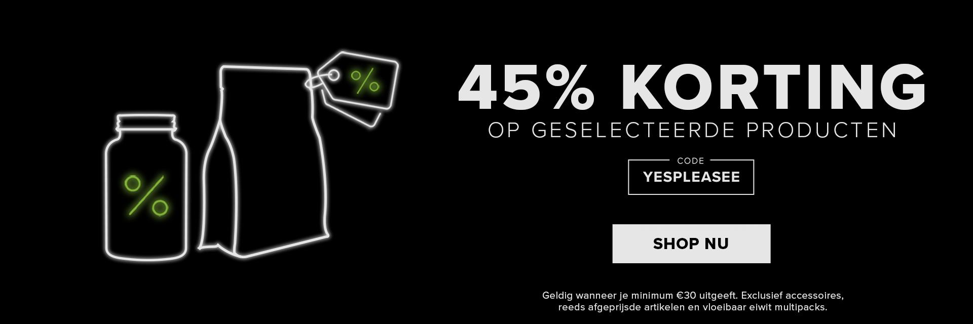 45% KORTING OP GESELECTEERDE PRODUCTEN